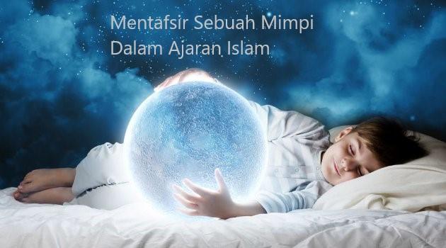 Beberapa Cara Mentafsir Sebuah Mimpi Dalam Ajaran Islam
