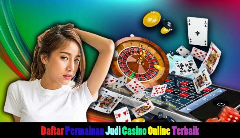 Daftar Permainan Judi Casino Online Terbaik